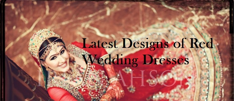 Latest Styles of Red Wedding and Bridal dresses for Women..