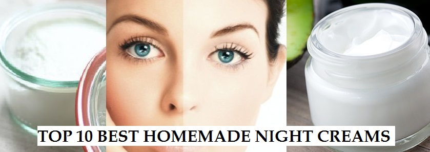 Top 10 DIY Homemade Night Creams to get Fair Glowing Skin